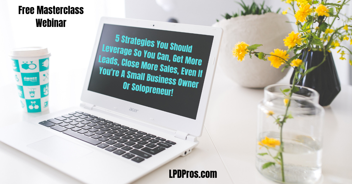 5 Strategies to leverage so you can get more leads, close more sales, and grow as a leader